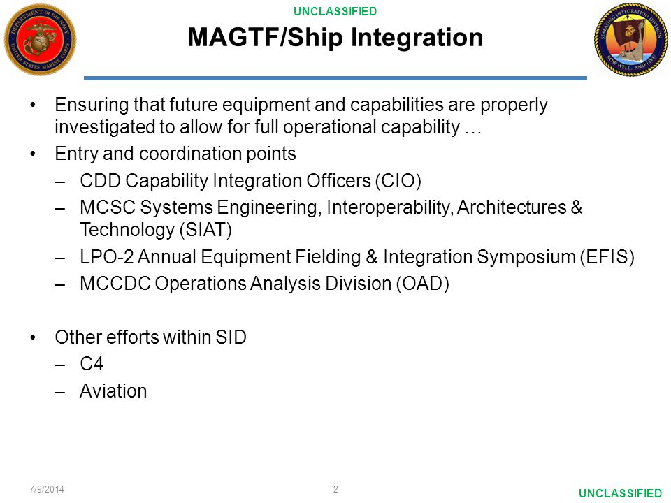 UNCLASSIFIED MAGTF/Ship Integration Ensuring that future equipment and capabilities are properly investigated to allow for full operational capability