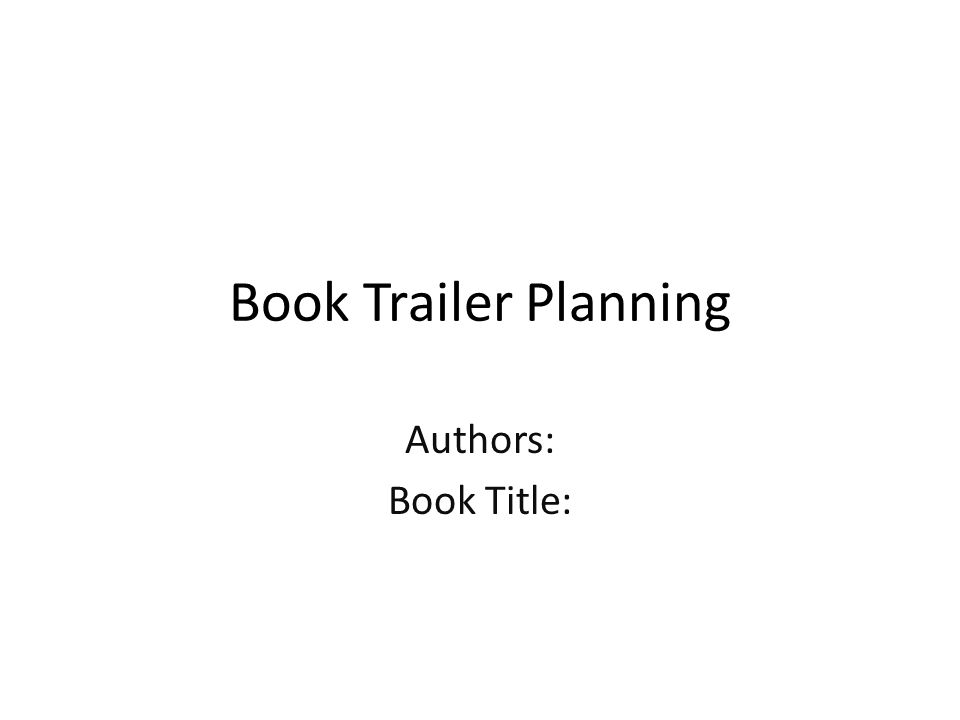 Book Trailer Planning Authors: Book Title: