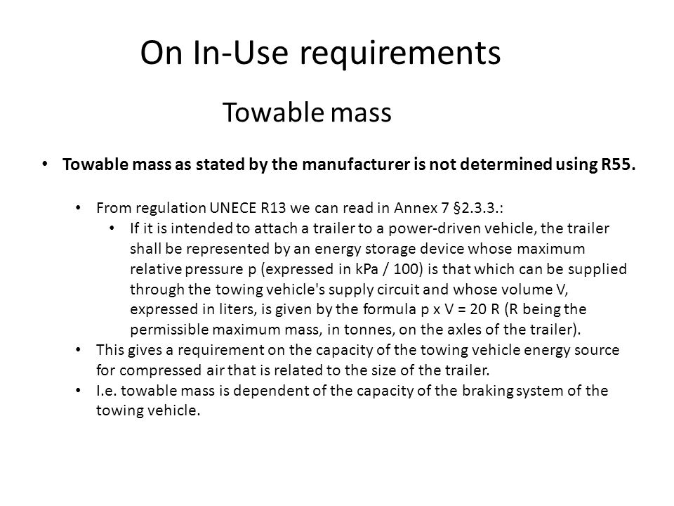 On In-Use requirements Towable mass Towable mass as stated by the manufacturer is not determined using R55. From regulation UNECE R13 we can read in A