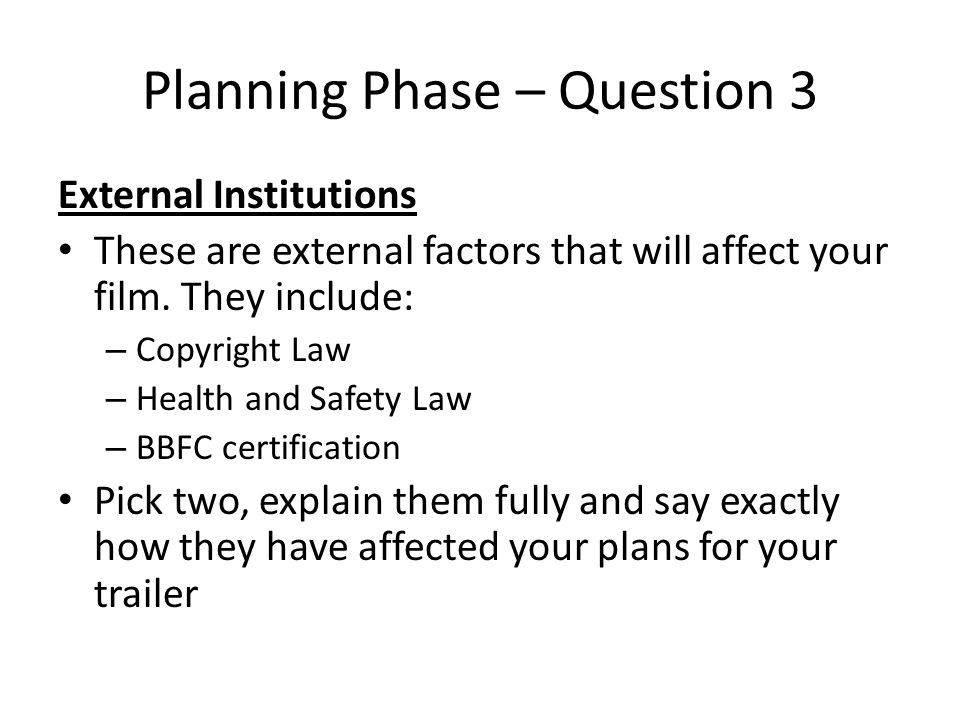 Planning Phase – Question 3 External Institutions These are external factors that will affect your film.