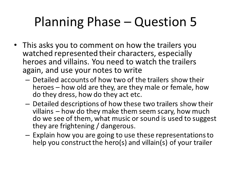 Planning Phase – Question 5 This asks you to comment on how the trailers you watched represented their characters, especially heroes and villains.