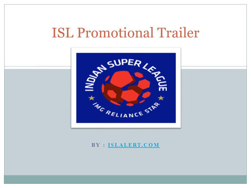 BY : ISLALERT.COMISLALERT.COM ISL Promotional Trailer