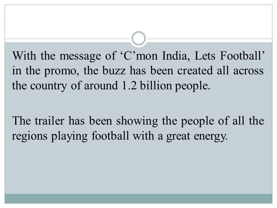With the message of 'C'mon India, Lets Football' in the promo, the buzz has been created all across the country of around 1.2 billion people.