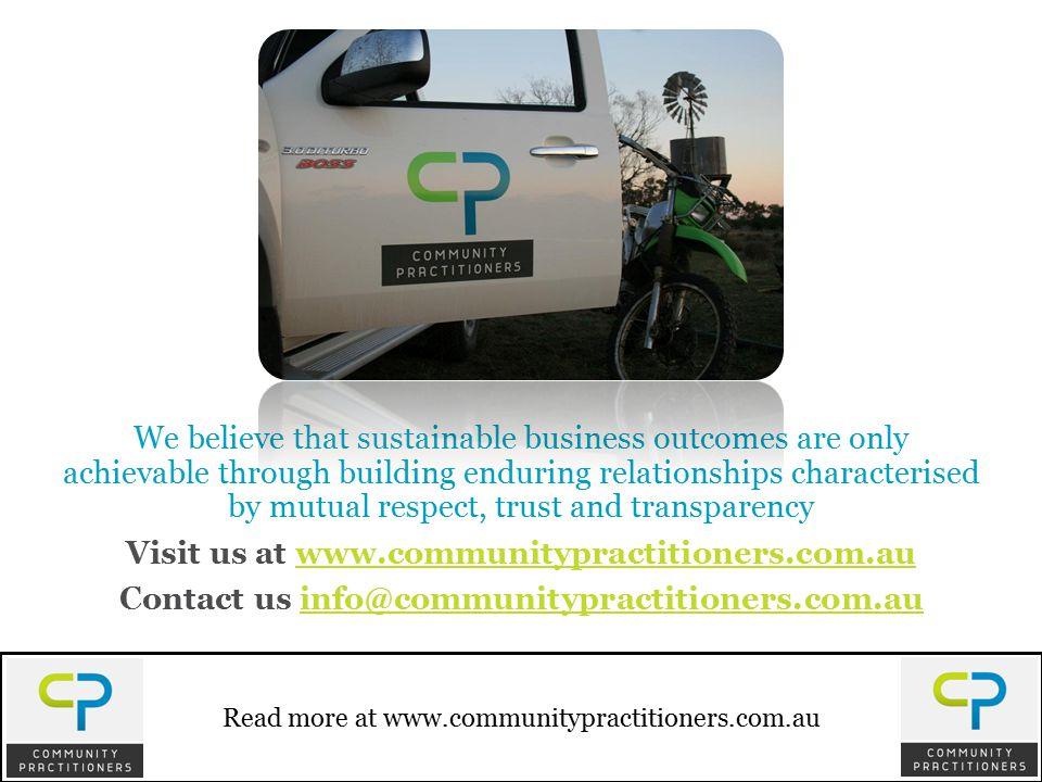 We believe that sustainable business outcomes are only achievable through building enduring relationships characterised by mutual respect, trust and transparency Visit us at www.communitypractitioners.com.auwww.communitypractitioners.com.au Contact us info@communitypractitioners.com.auinfo@communitypractitioners.com.au Read more at www.communitypractitioners.com.au