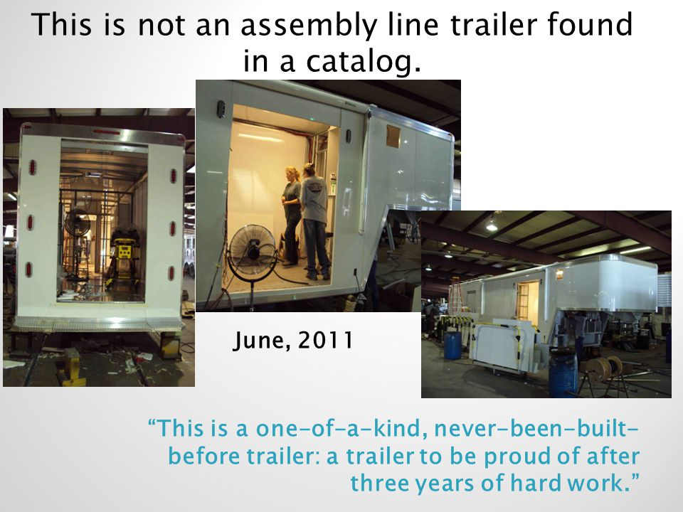 This is not an assembly line trailer found in a catalog. June, 2011