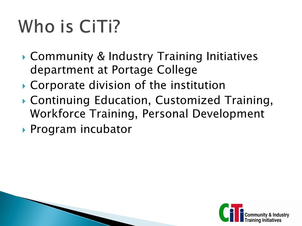  Community & Industry Training Initiatives department at Portage College  Corporate division of the institution  Continuing Education, Customized T