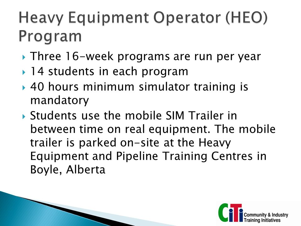 Three 16-week programs are run per year  14 students in each program  40 hours minimum simulator training is mandatory  Students use the mobile S