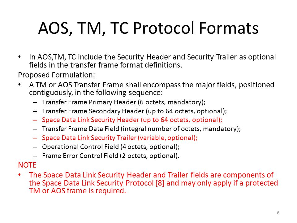 AOS, TM, TC Protocol Formats In AOS,TM, TC include the Security Header and Security Trailer as optional fields in the transfer frame format definitions.