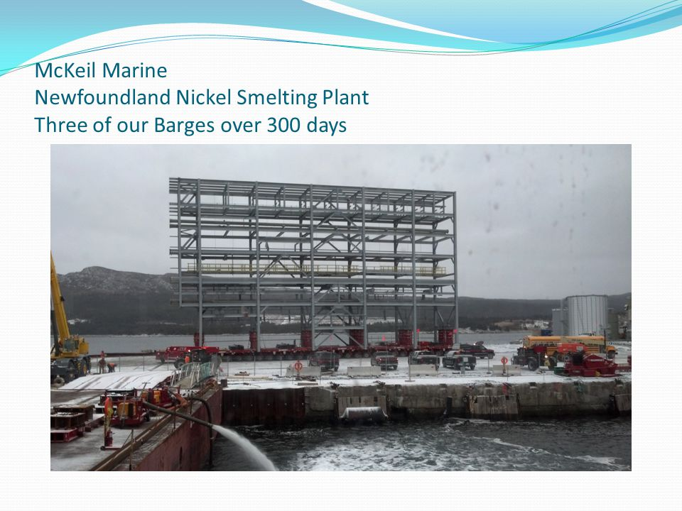 McKeil Marine Newfoundland Nickel Smelting Plant Three of our Barges over 300 days