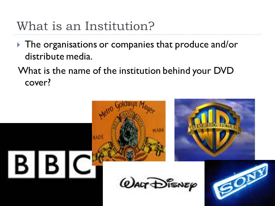 What is an Institution.  The organisations or companies that produce and/or distribute media.