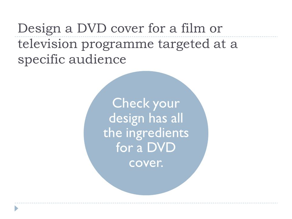 Design a DVD cover for a film or television programme targeted at a specific audience Check your design has all the ingredients for a DVD cover.
