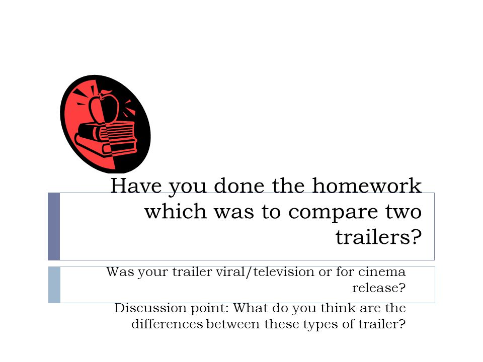 Have you done the homework which was to compare two trailers.