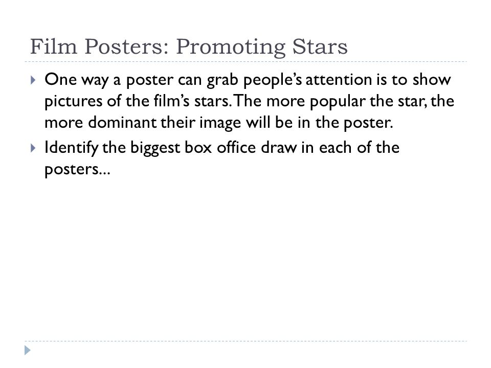 Film Posters: Promoting Stars  One way a poster can grab people's attention is to show pictures of the film's stars.