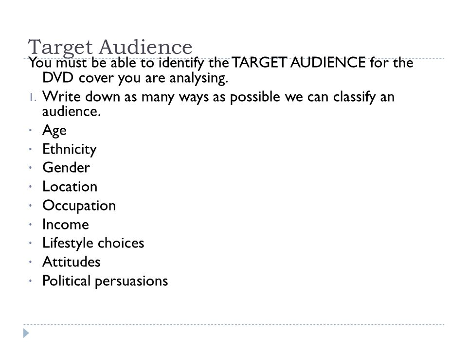 Target Audience You must be able to identify the TARGET AUDIENCE for the DVD cover you are analysing.
