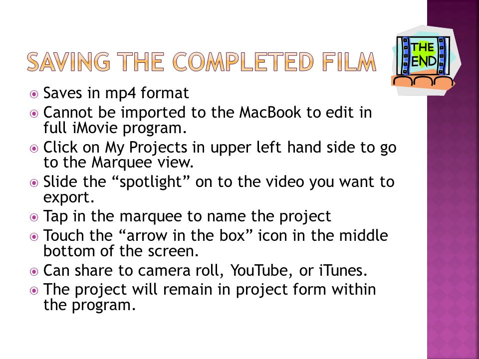  Saves in mp4 format  Cannot be imported to the MacBook to edit in full iMovie program.