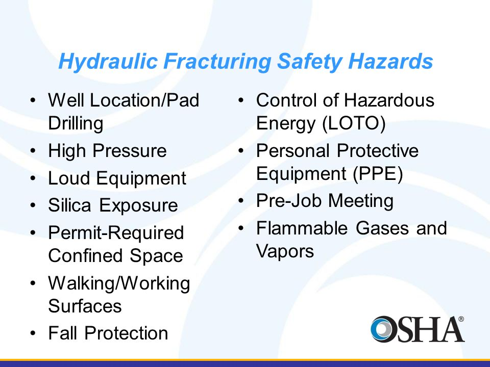 Well Location/Pad Drilling High Pressure Loud Equipment Silica Exposure Permit-Required Confined Space Walking/Working Surfaces Fall Protection Control of Hazardous Energy (LOTO) Personal Protective Equipment (PPE) Pre-Job Meeting Flammable Gases and Vapors