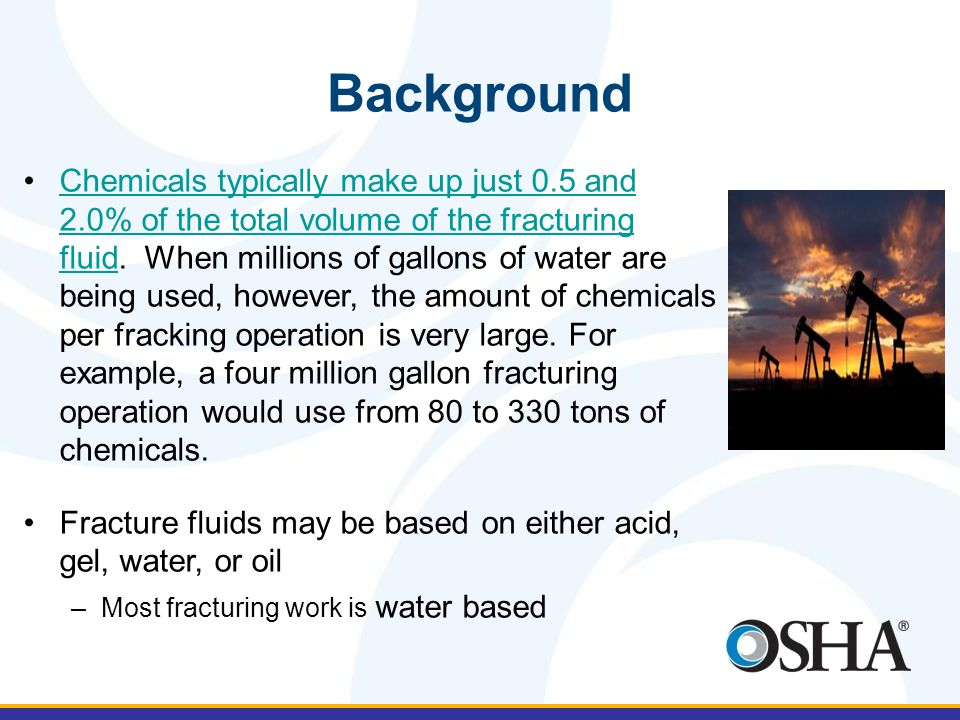 Background Chemicals typically make up just 0.5 and 2.0% of the total volume of the fracturing fluid.