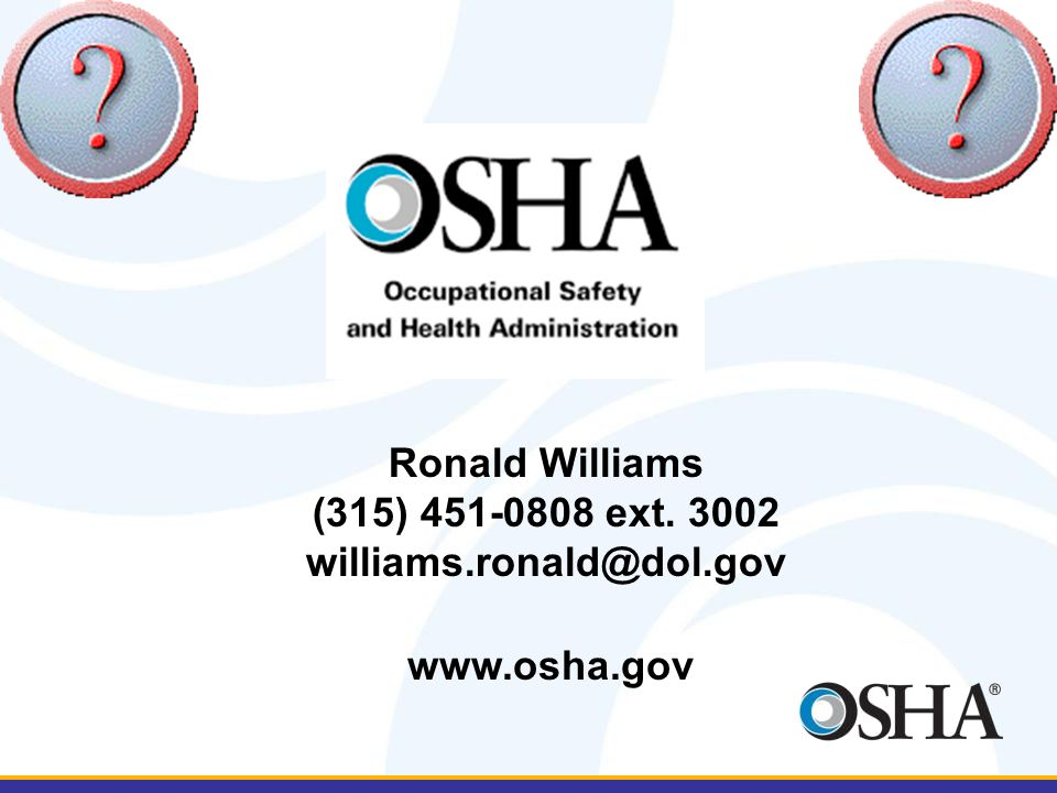 www.osha.gov Ronald Williams (315) 451-0808 ext. 3002 williams.ronald@dol.gov