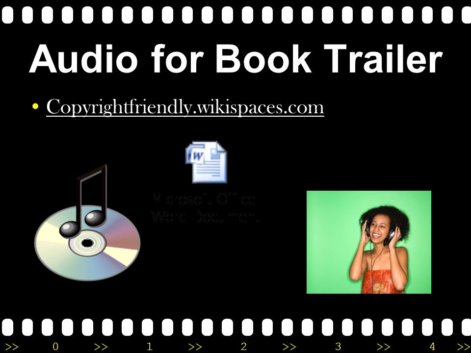 >>0 >>1 >> 2 >> 3 >> 4 >> Audio for Book Trailer Copyrightfriendly.wikispaces.com