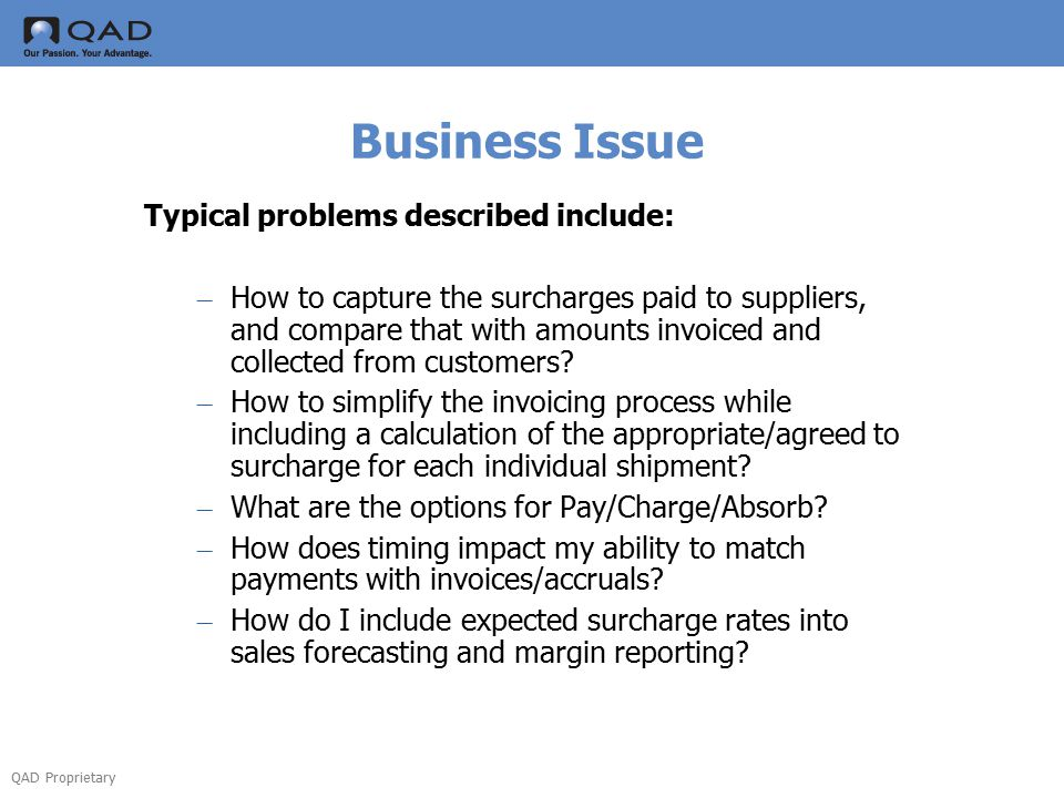 QAD Proprietary Business Issue Typical problems described include: – How to capture the surcharges paid to suppliers, and compare that with amounts invoiced and collected from customers.