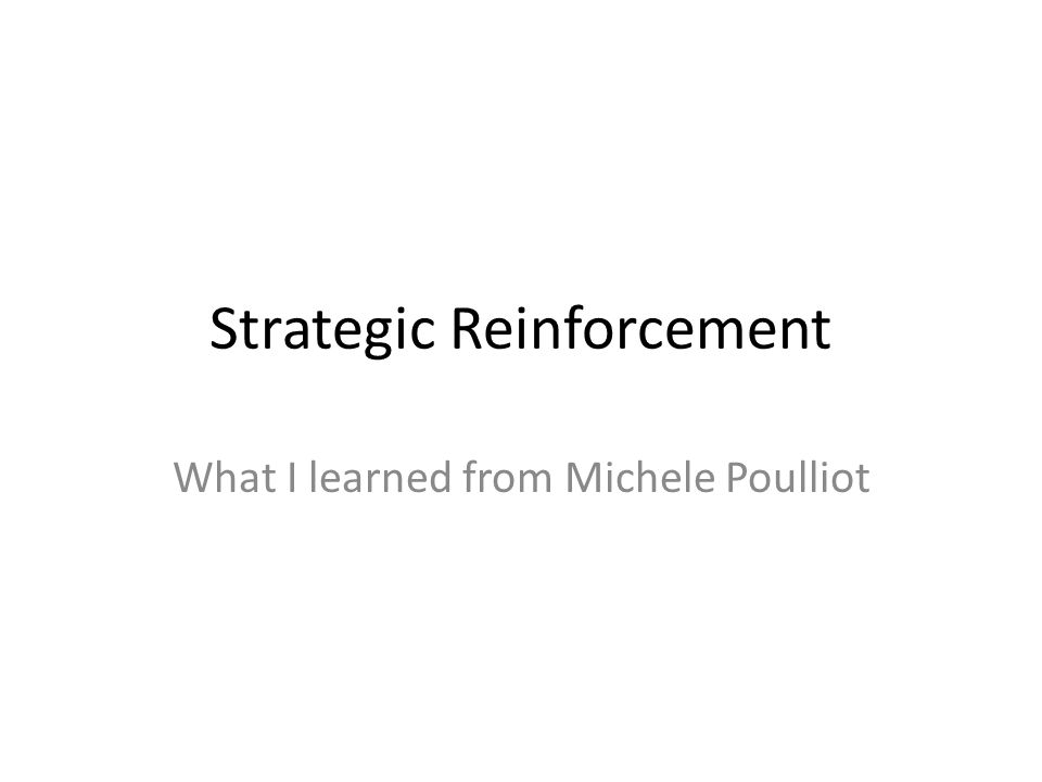 Strategic Reinforcement What I learned from Michele Poulliot