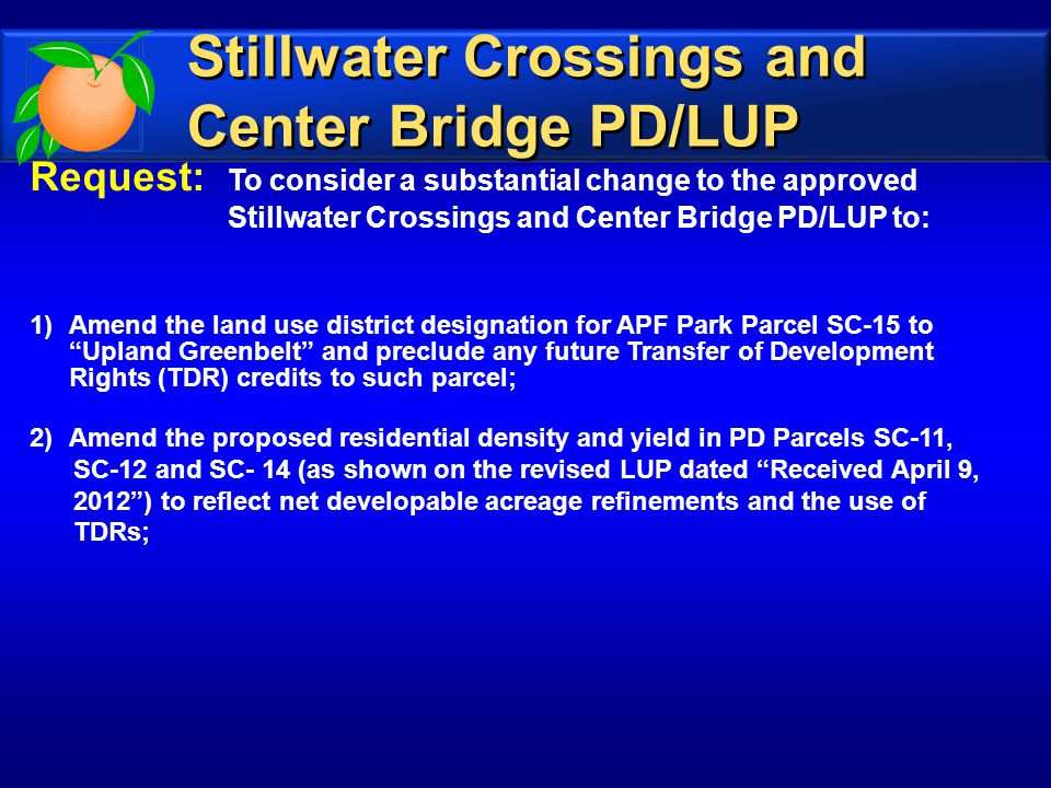 Request: To consider a substantial change to the approved Stillwater Crossings and Center Bridge PD/LUP to: 1)Amend the land use district designation