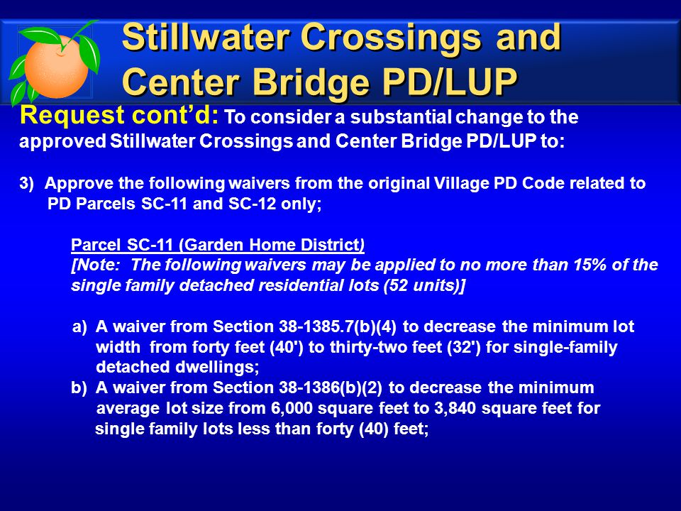 Request cont'd: To consider a substantial change to the approved Stillwater Crossings and Center Bridge PD/LUP to: 3)Approve the following waivers fro