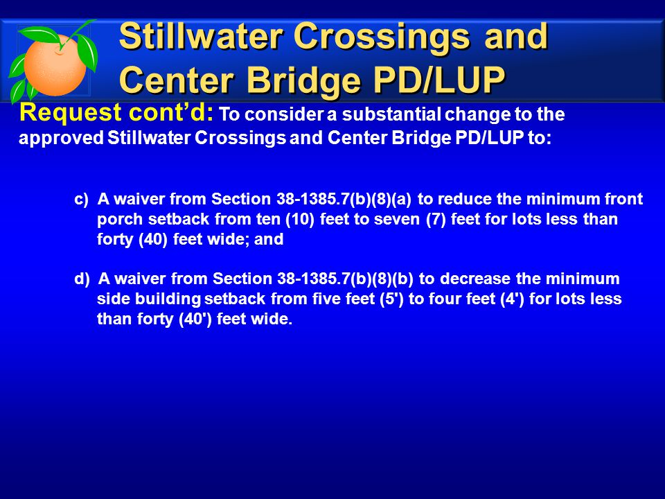 Request cont'd: To consider a substantial change to the approved Stillwater Crossings and Center Bridge PD/LUP to: c) A waiver from Section 38-1385.7(