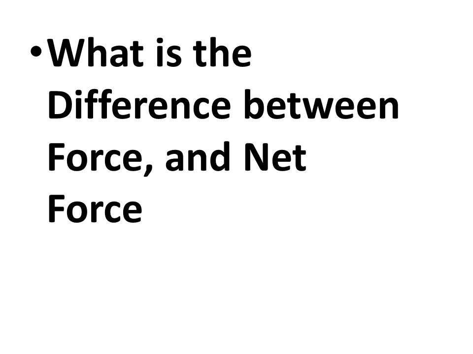 What is the Difference between Force, and Net Force