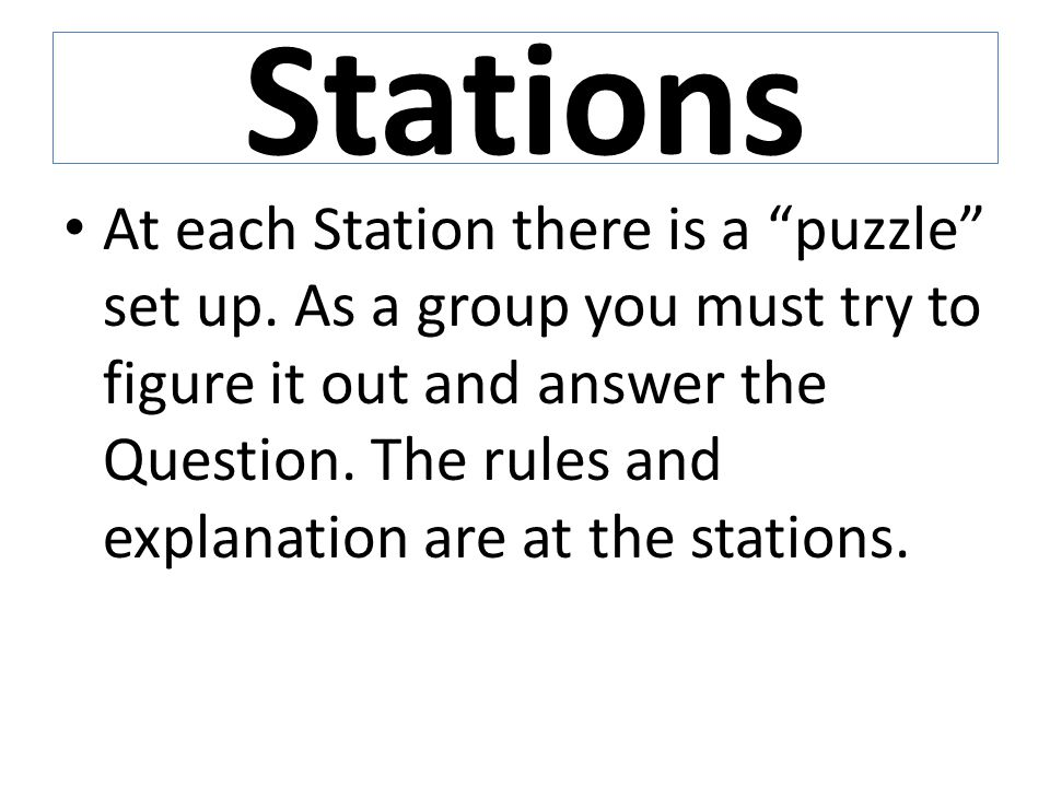 """Stations At each Station there is a """"puzzle"""" set up. As a group you must try to figure it out and answer the Question. The rules and explanation are a"""
