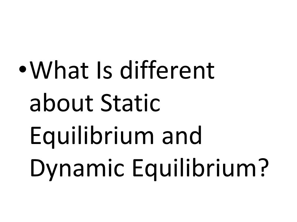 What Is different about Static Equilibrium and Dynamic Equilibrium?