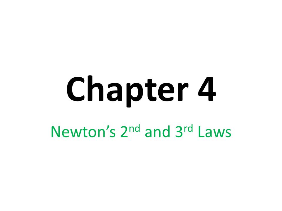 Chapter 4 Newton's 2 nd and 3 rd Laws