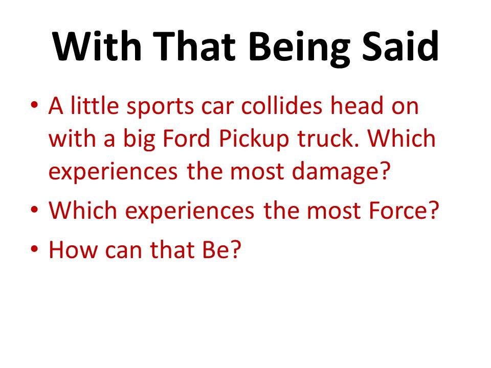 With That Being Said A little sports car collides head on with a big Ford Pickup truck.