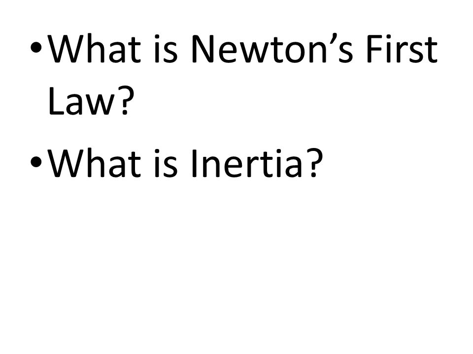 What is Newton's First Law? What is Inertia?