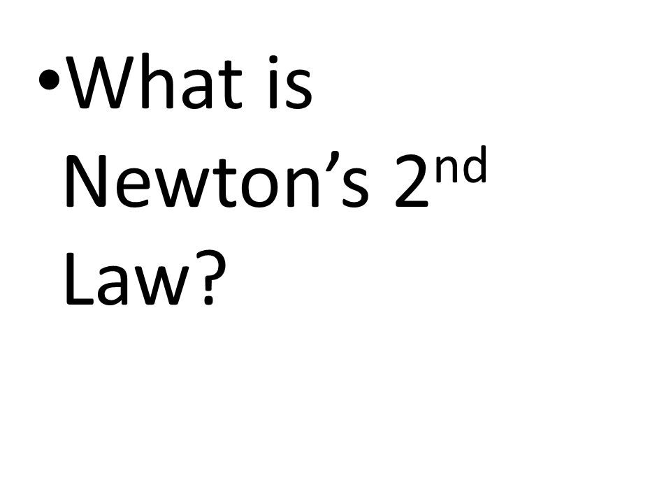 What is Newton's 2 nd Law?