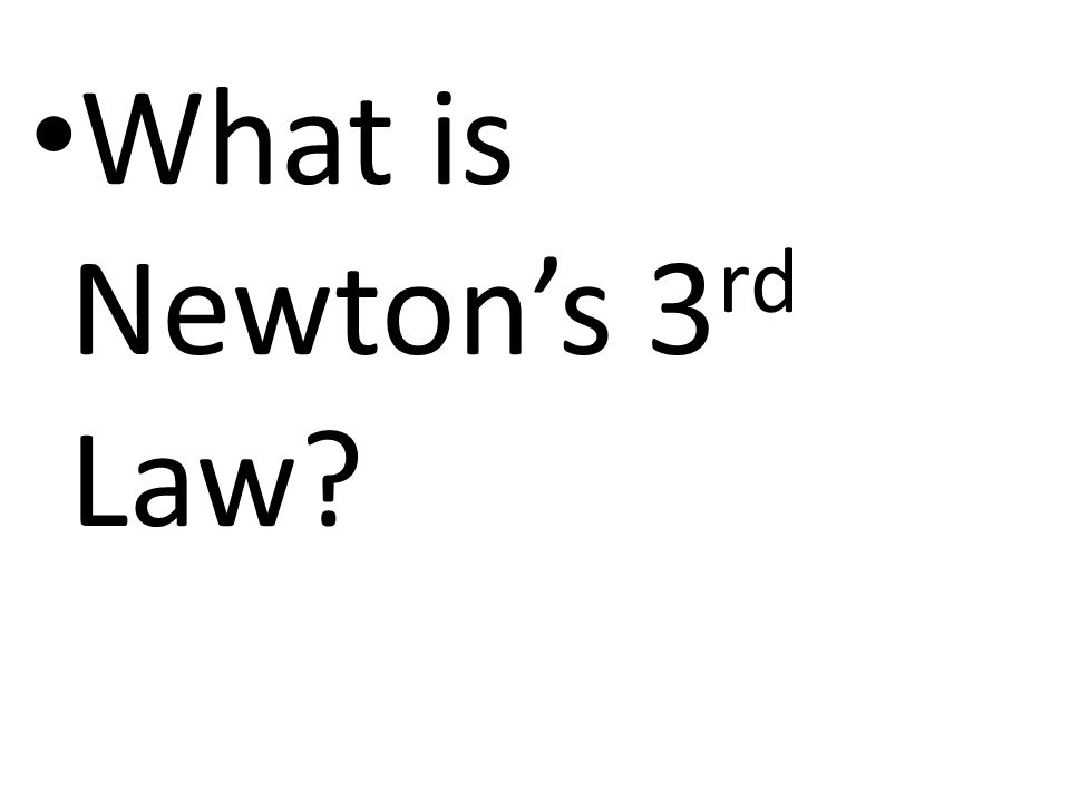 What is Newton's 3 rd Law?