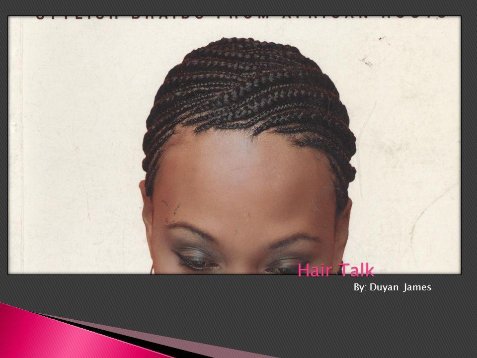 By: Duyan James Hair Talk Hair Talk