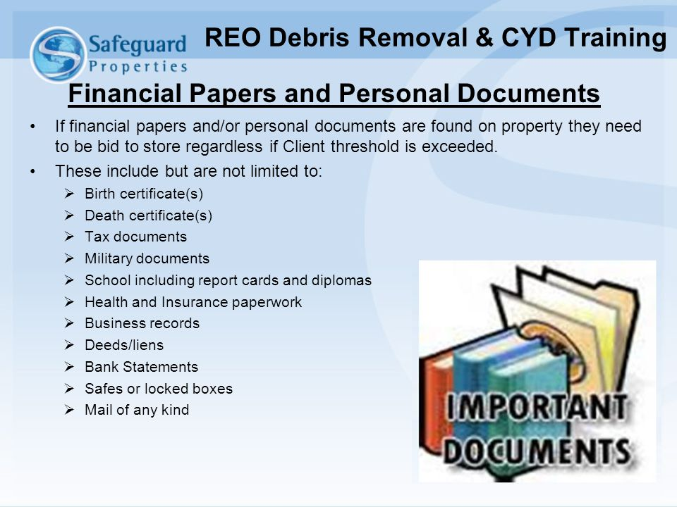 Financial Papers and Personal Documents If financial papers and/or personal documents are found on property they need to be bid to store regardless if
