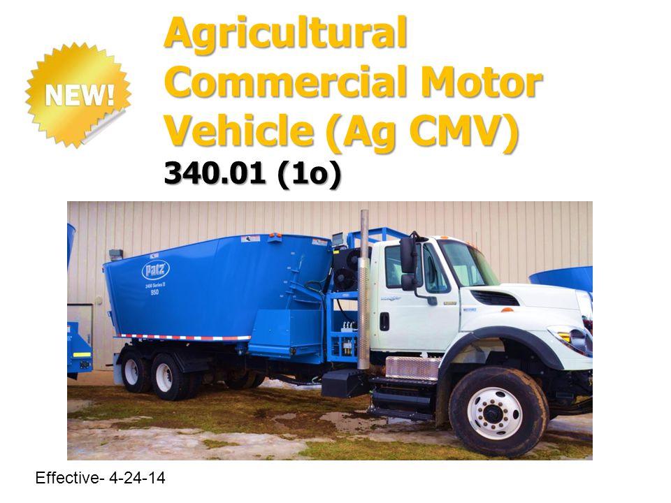 Agricultural Commercial Motor Vehicle (Ag CMV) 340.01 (1o) Effective- 4-24-14