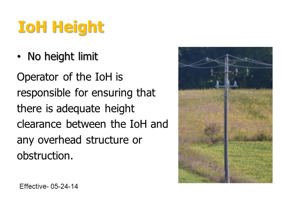 IoH Height IoH Height No height limit No height limit Operator of the IoH is responsible for ensuring that there is adequate height clearance between