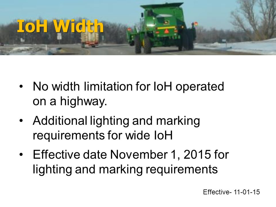 IoH Width No width limitation for IoH operated on a highway. Additional lighting and marking requirements for wide IoH Effective date November 1, 2015