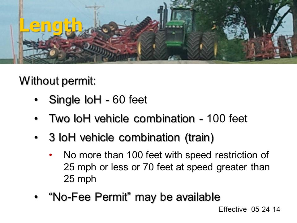 Length Without permit: Single IoH -Single IoH - 60 feet Two IoH vehicle combination -Two IoH vehicle combination - 100 feet 3 IoH vehicle combination