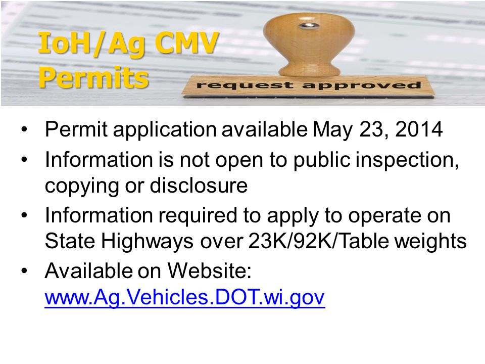 IoH/Ag CMV Permits Permit application available May 23, 2014 Information is not open to public inspection, copying or disclosure Information required