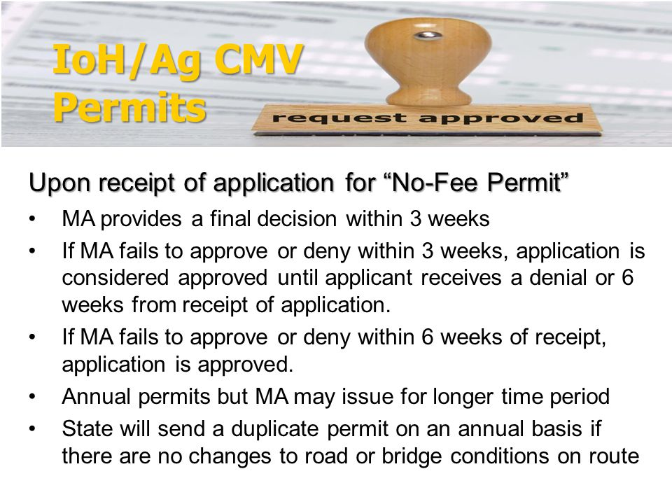 IoH/Ag CMV Permits Upon receipt of application for No-Fee Permit MA provides a final decision within 3 weeks If MA fails to approve or deny within 3 weeks, application is considered approved until applicant receives a denial or 6 weeks from receipt of application.