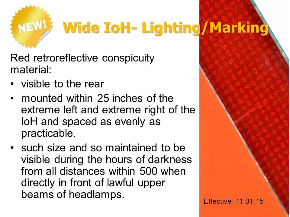 Wide IoH- Lighting/Marking Red retroreflective conspicuity material: visible to the rear mounted within 25 inches of the extreme left and extreme right of the IoH and spaced as evenly as practicable.