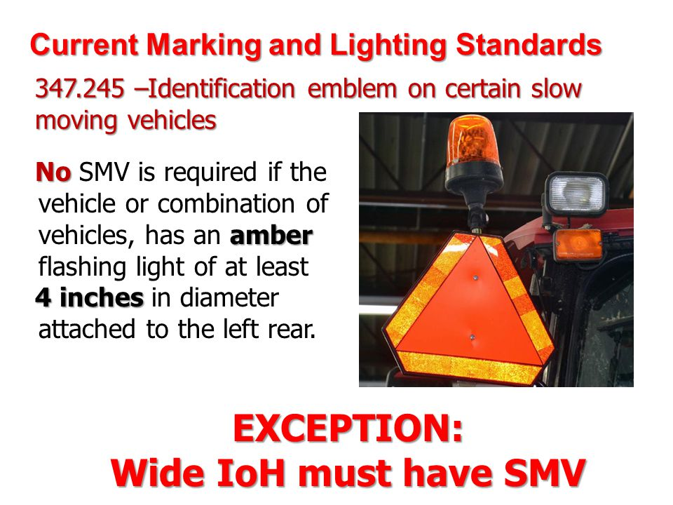 EXCEPTION: Wide IoH must have SMV No amber No SMV is required if the vehicle or combination of vehicles, has an amber flashing light of at least 4 inc