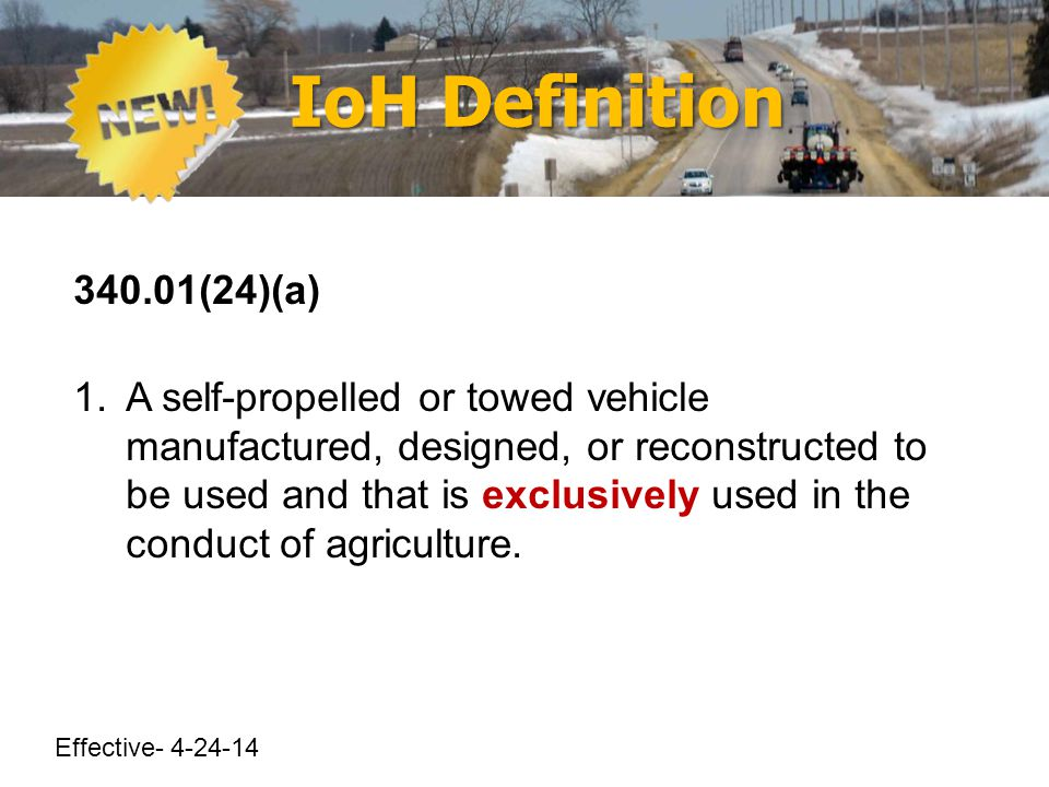 IoH Definition 340.01(24)(a) 1.A self-propelled or towed vehicle manufactured, designed, or reconstructed to be used and that is exclusively used in the conduct of agriculture.