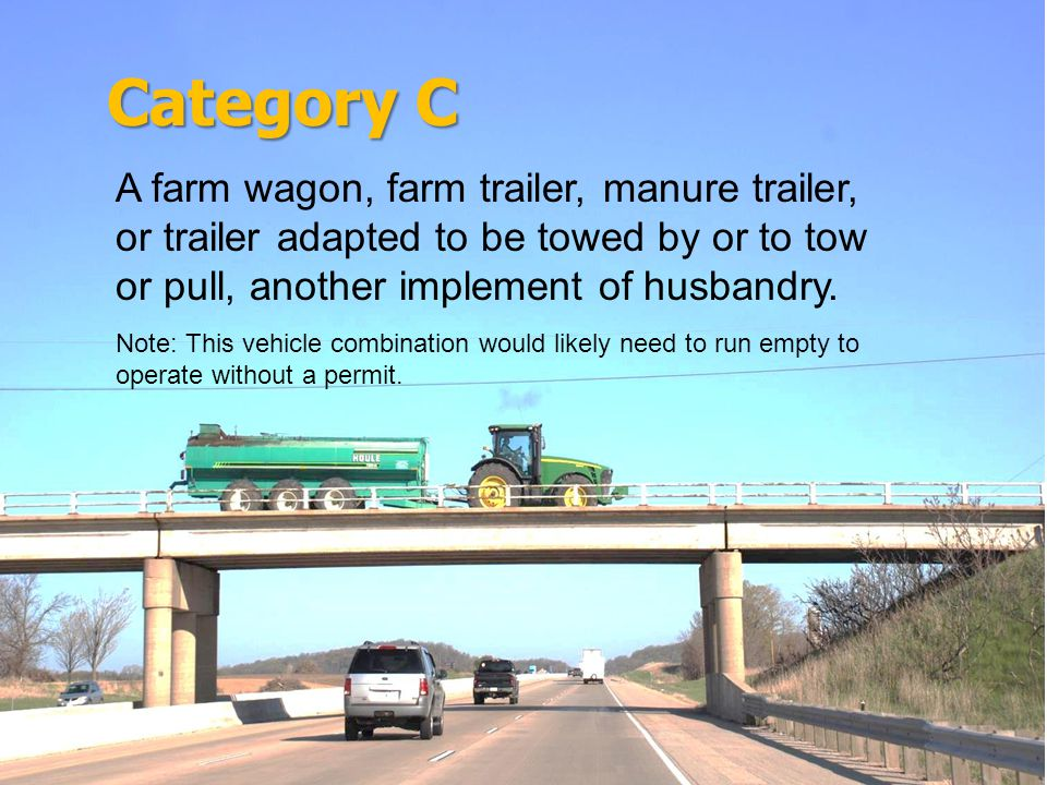 Category C A farm wagon, farm trailer, manure trailer, or trailer adapted to be towed by or to tow or pull, another implement of husbandry.
