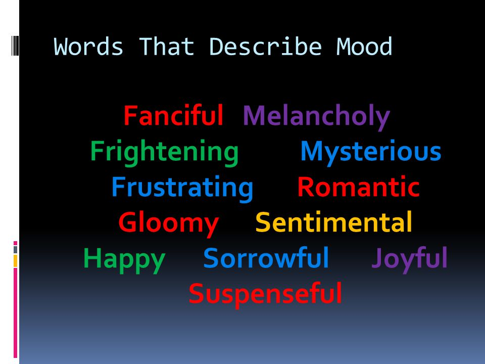 Words That Describe Mood Fanciful Melancholy Frightening Mysterious Frustrating Romantic Gloomy Sentimental Happy Sorrowful Joyful Suspenseful