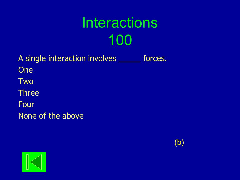 Interactions 200 The action and reaction forces referred to in Newton's third law of motion a)Act on the same object b)Act on different objects c)Need not be equal in magnitude nor have the same line of action d)Must be equal in magnitude but need not have the same line of action b